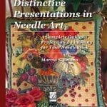 Distinctive Presentations in Needle Art - a Complete Guide to Professional Finishing for Your Needlework by Marcia S. Brown