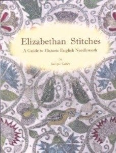 Elizabethan Stitches - A Guide to Historic English Needlework by Jacqui Carey